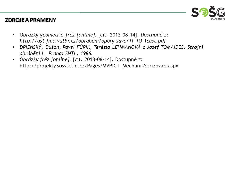 Zdroje a prameny Obrázky geometrie fréz [online]. [cit. 2013-08-14]. Dostupné z: http://ust.fme.vutbr.cz/obrabeni/opory-save/TI_TO-1cast.pdf.
